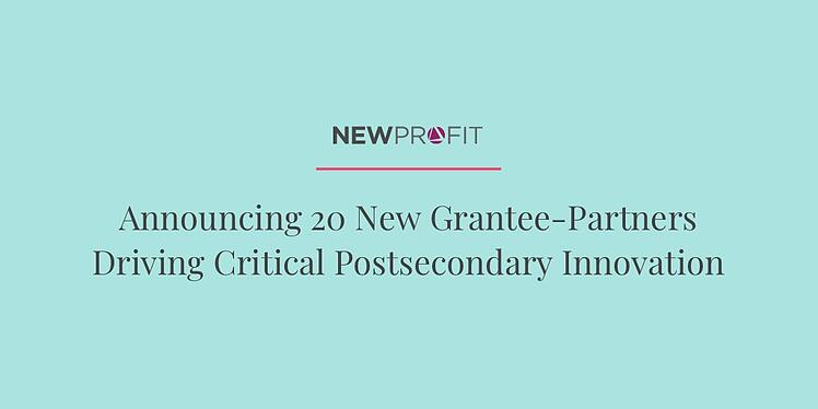 New Profit Announces 20 Recipients of $100,000 Grants for its Postsecondary Innovation for Equity (PIE) Initiative