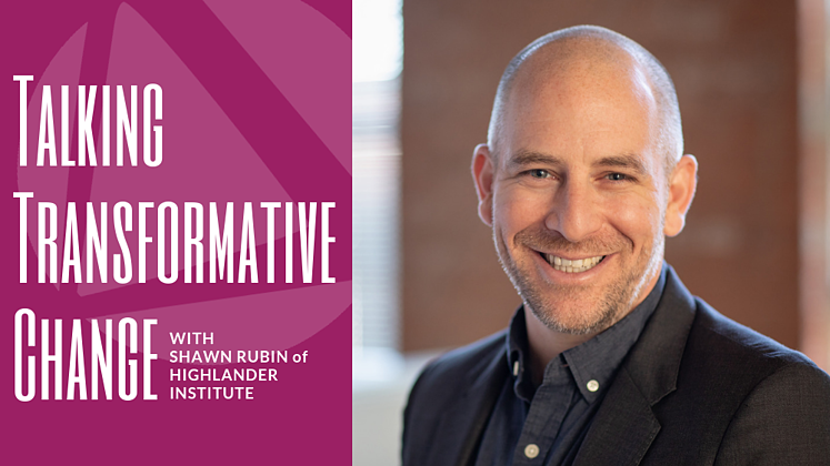 Talking Transformative Change with Shawn Rubin of Highlander Institute