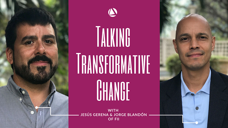 Talking Transformative Change with Jesús Gerena and Jorge Blandón