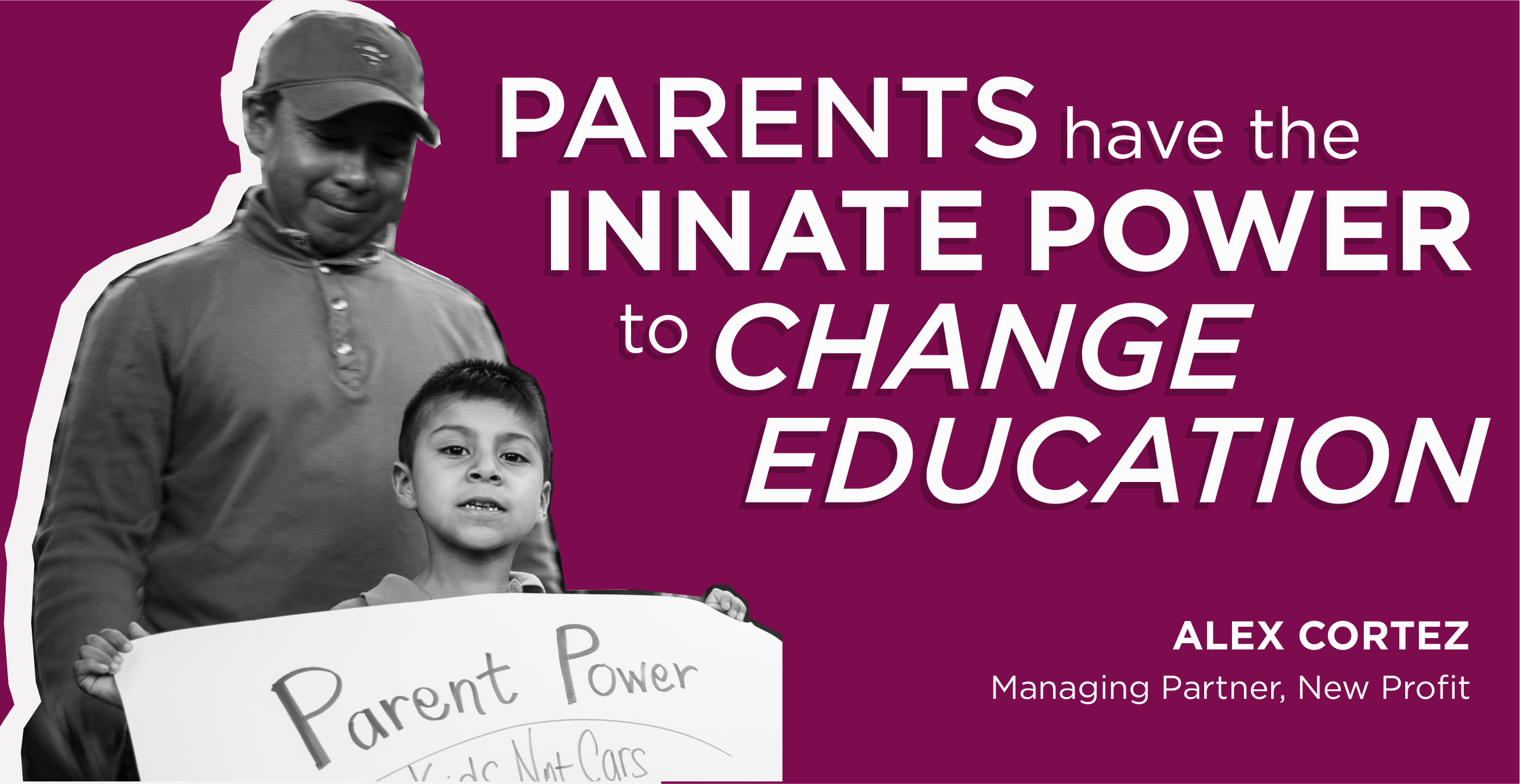 """Parents have the innate power to change education"" - Alex Cortez, Managing Partner, New Profit"